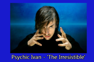 Psychic Ivan - 'The Irresistible'